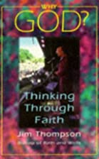 Why God?: Thinking through Faith by Jim…