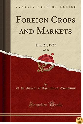 Foreign Crops and Markets, Vol. 14: June 27, 1927 (Classic Reprint)