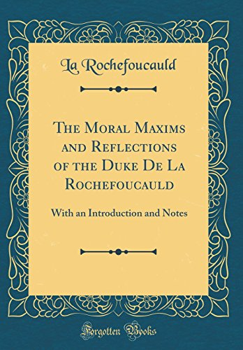 the-moral-maxims-and-reflections-of-the-duke-de-la-rochefoucauld-with-an-introduction-and-notes-classic-reprint