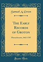 The Early Records of Groton: Massachusetts,…