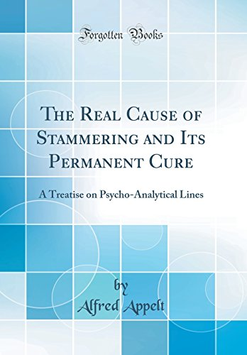 the-real-cause-of-stammering-and-its-permanent-cure-a-treatise-on-psycho-analytical-lines-classic-reprint