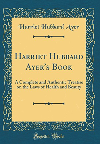 harriet-hubbard-ayers-book-a-complete-and-authentic-treatise-on-the-laws-of-health-and-beauty-classic-reprint