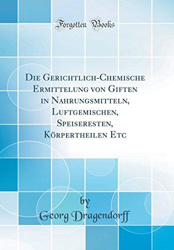 die-gerichtlich-chemische-ermittelung-von-giften-in-nahrungsmitteln-luftgemischen-speiseresten-krpertheilen-etc-classic-reprint-german-edition