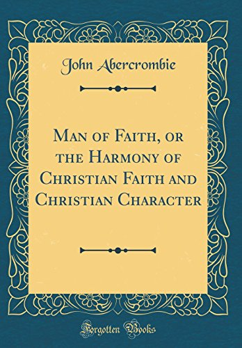 man-of-faith-or-the-harmony-of-christian-faith-and-christian-character-classic-reprint
