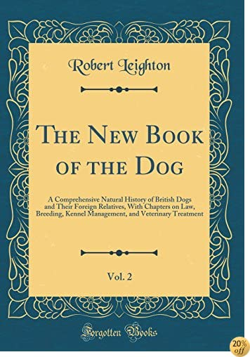 TThe New Book of the Dog, Vol. 2: A Comprehensive Natural History of British Dogs and Their Foreign Relatives, with Chapters on Law, Breeding, Kennel and Veterinary Treatment (Classic Reprint)