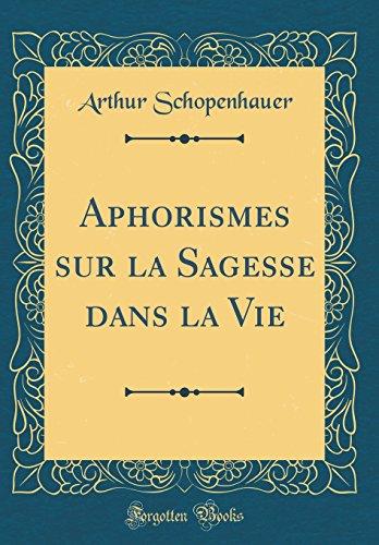aphorismes-sur-la-sagesse-dans-la-vie-classic-reprint-french-edition