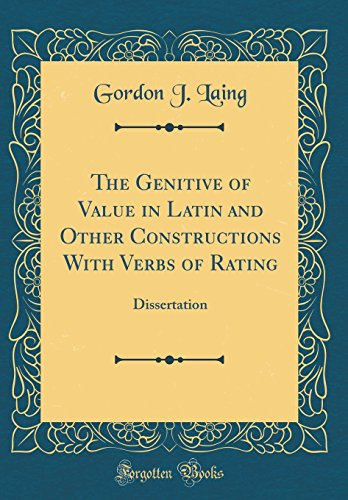 the-genitive-of-value-in-latin-and-other-constructions-with-verbs-of-rating-dissertation-classic-reprint