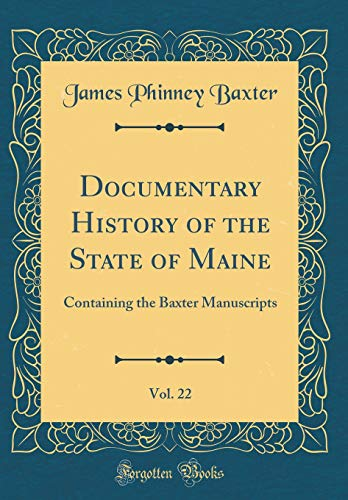 documentary-history-of-the-state-of-maine-vol-22-containing-the-baxter-manuscripts-classic-reprint