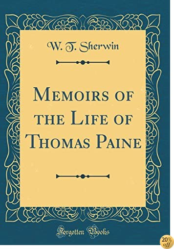 Memoirs of the Life of Thomas Paine (Classic Reprint)