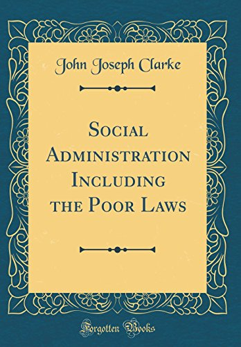 social-administration-including-the-poor-laws-classic-reprint