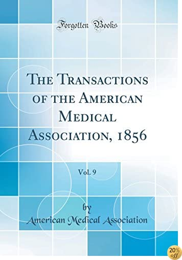 The Transactions of the American Medical Association, 1856, Vol. 9 (Classic Reprint)