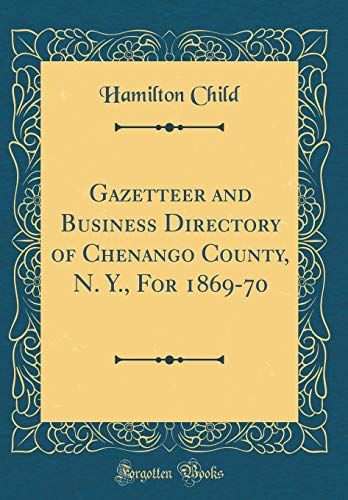 gazetteer-and-business-directory-of-chenango-county-n-y-for-1869-70-classic-reprint