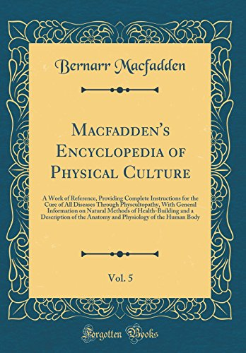 macfaddens-encyclopedia-of-physical-culture-vol-5-a-work-of-reference-providing-complete-instructions-for-the-cure-of-all-diseases-through-and-a-description-of-the-anatomy