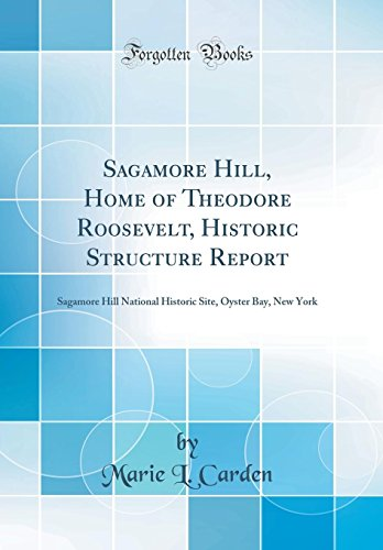 sagamore-hill-home-of-theodore-roosevelt-historic-structure-report-sagamore-hill-national-historic-site-oyster-bay-new-york-classic-reprint