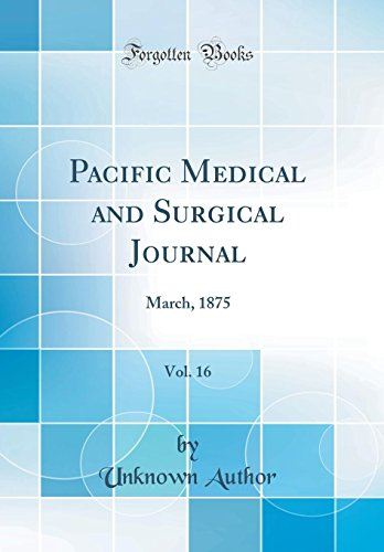 pacific-medical-and-surgical-journal-vol-16-march-1875-classic-reprint