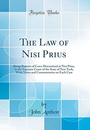 the-law-of-nisi-prius-being-reports-of-cases-determined-at-nisi-prius-in-the-supreme-court-of-the-state-of-new-york-with-notes-and-commentaries-on-each-case-classic-reprint
