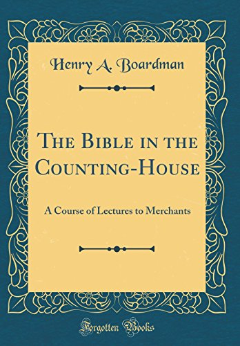 the-bible-in-the-counting-house-a-course-of-lectures-to-merchants-classic-reprint
