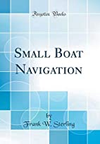 Small boat navigation by Frank W. Sterling