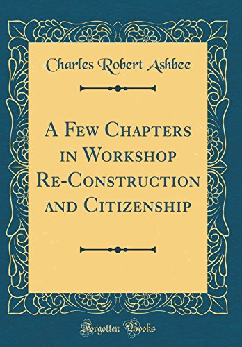 a-few-chapters-in-workshop-re-construction-and-citizenship-classic-reprint