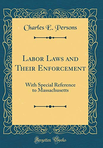 labor-laws-and-their-enforcement-with-special-reference-to-massachusetts-classic-reprint