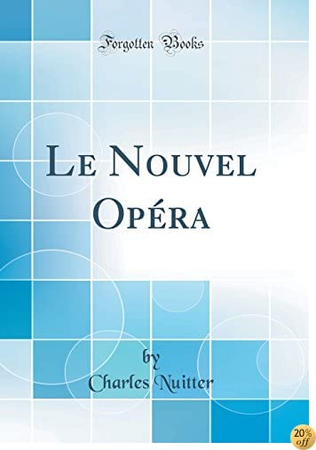 TLe Nouvel Opéra (Classic Reprint) (French Edition)