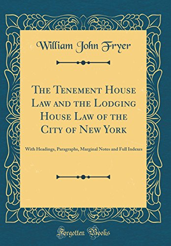 the-tenement-house-law-and-the-lodging-house-law-of-the-city-of-new-york-with-headings-paragraphs-marginal-notes-and-full-indexes-classic-reprint