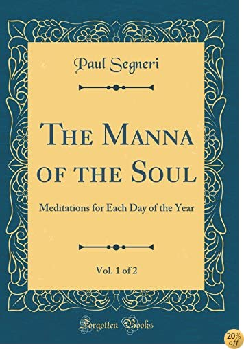 The Manna of the Soul, Vol. 1 of 2: Meditations for Each Day of the Year (Classic Reprint)