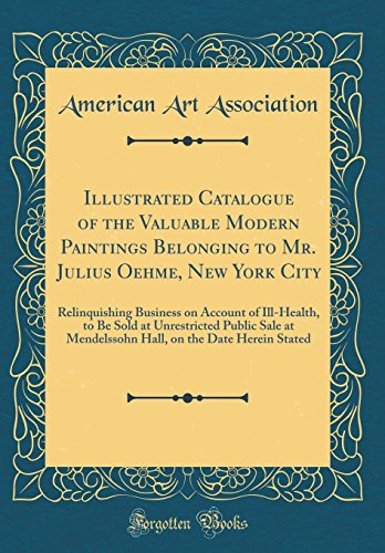 illustrated-catalogue-of-the-valuable-modern-paintings-belonging-to-mr-julius-oehme-new-york-city-relinquishing-business-on-account-of-ill-health-on-the-date-herein-stated-classic-reprint