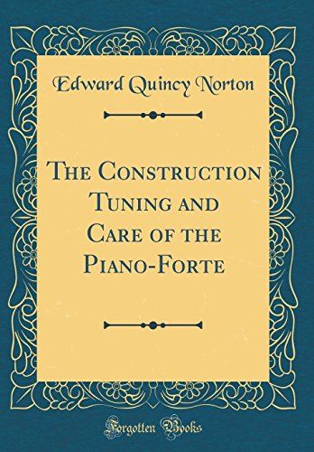 the-construction-tuning-and-care-of-the-piano-forte-classic-reprint
