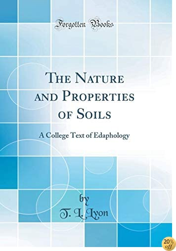 The Nature and Properties of Soils: A College Text of Edaphology (Classic Reprint)
