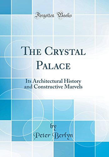 the-crystal-palace-its-architectural-history-and-constructive-marvels-classic-reprint