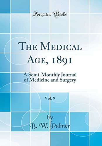 the-medical-age-1891-vol-9-a-semi-monthly-journal-of-medicine-and-surgery-classic-reprint