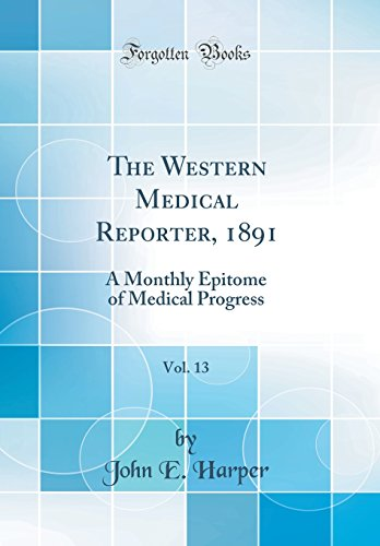 the-western-medical-reporter-1891-vol-13-a-monthly-epitome-of-medical-progress-classic-reprint
