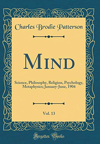 mind-vol-13-science-philosophy-religion-psychology-metaphysics-january-june-1904-classic-reprint