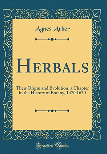 herbals-their-origin-and-evolution-a-chapter-in-the-history-of-botany-1470-1670-classic-reprint