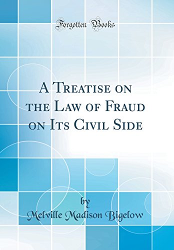 a-treatise-on-the-law-of-fraud-on-its-civil-side-classic-reprint