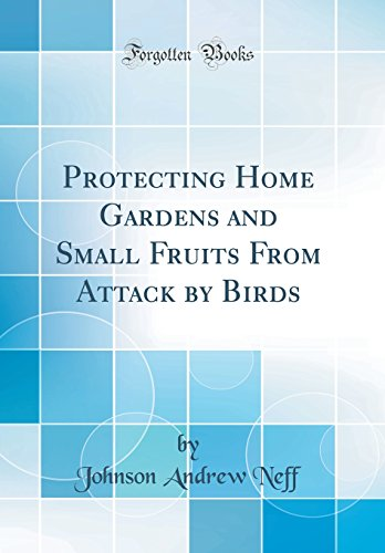 protecting-home-gardens-and-small-fruits-from-attack-by-birds-classic-reprint