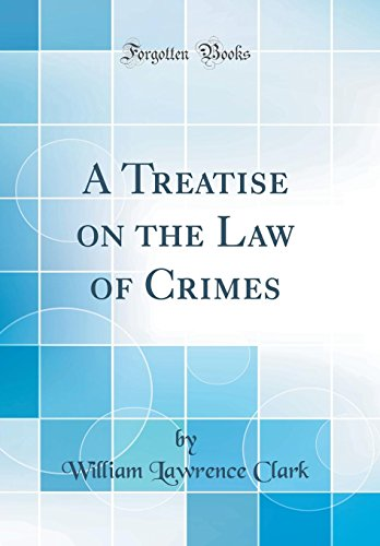 a-treatise-on-the-law-of-crimes-classic-reprint