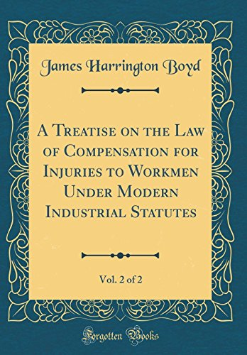 a-treatise-on-the-law-of-compensation-for-injuries-to-workmen-under-modern-industrial-statutes-vol-2-of-2-classic-reprint