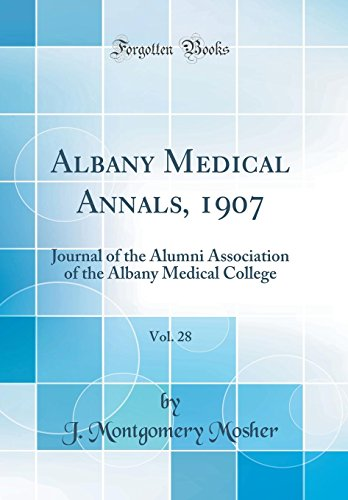 albany-medical-annals-1907-vol-28-journal-of-the-alumni-association-of-the-albany-medical-college-classic-reprint