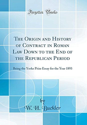 the-origin-and-history-of-contract-in-roman-law-down-to-the-end-of-the-republican-period-being-the-yorke-prize-essay-for-the-year-1893-classic-reprint