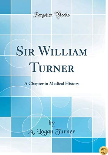Sir William Turner: A Chapter in Medical History (Classic Reprint)