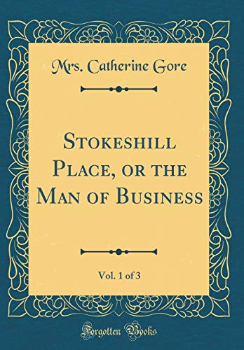 stokeshill-place-or-the-man-of-business-vol-1-of-3-classic-reprint