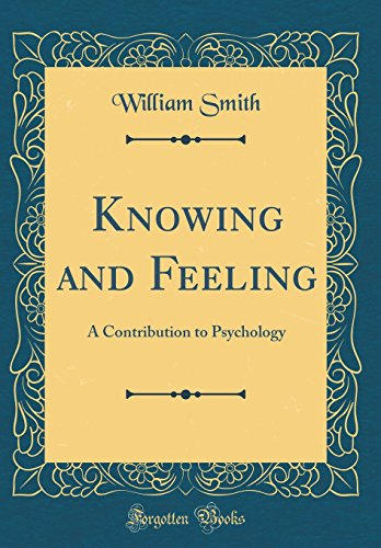 knowing-and-feeling-a-contribution-to-psychology-classic-reprint
