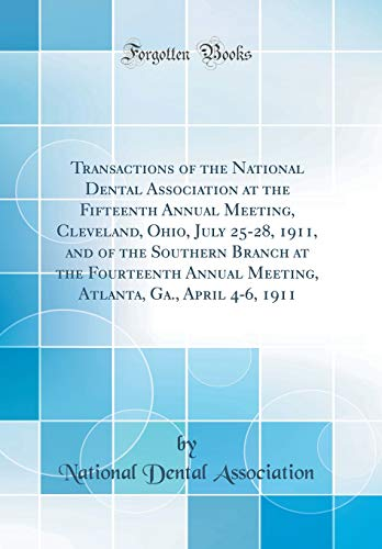 transactions-of-the-national-dental-association-at-the-fifteenth-annual-meeting-cleveland-ohio-july-25-28-1911-and-of-the-southern-branch-at-the-ga-april-4-6-1911-classic-reprint