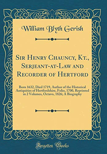 sir-henry-chauncy-kt-serjeant-at-law-and-recorder-of-hertford-born-1632-died-1719-author-of-the-historical-antiquities-of-hertfordshire-folio-octavo-1826-a-biography-classic-reprint