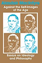 Against the Self-Images of the Age: Essays…