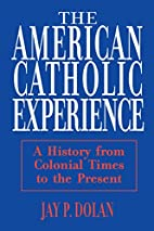 The American Catholic Experience: A History…