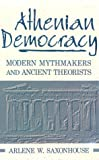 Saxonhouse, Arlene W.: Athenian Democracy: Modern Mythmakers and Ancient Theorists