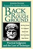 Dunne, Joseph: Back to the Rough Ground: Practical Judgment and the Lure of Technique